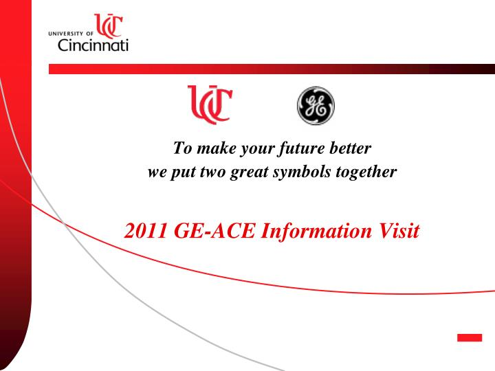 to make your future better we put two great symbols together 2011 ge ace information visit n.