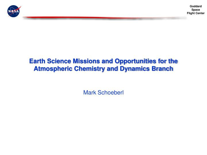 earth science missions and opportunities for the atmospheric chemistry and dynamics branch n.