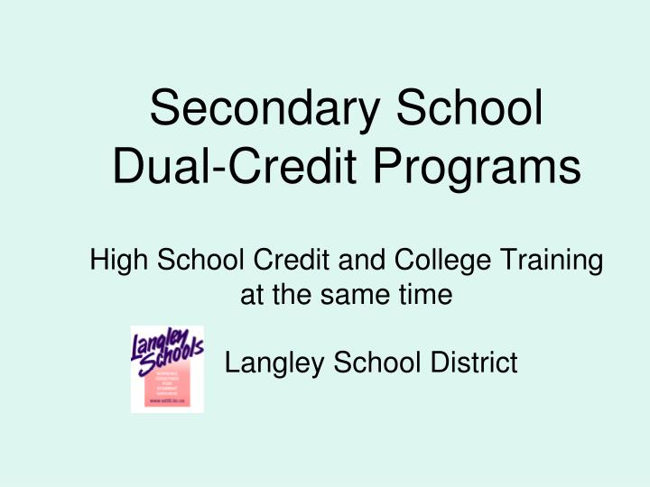 secondary school dual credit programs high school credit and college training at the same time n.