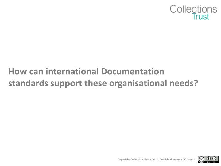 How can international Documentation standards support these organisational needs?