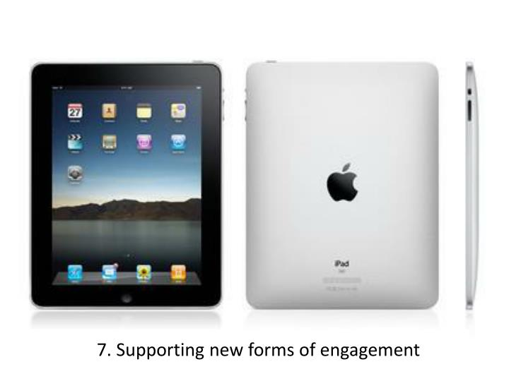 7. Supporting new forms of engagement
