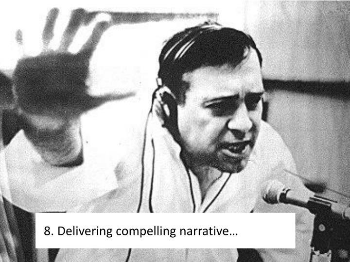8. Delivering compelling narrative…
