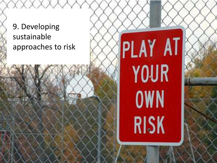 9. Developing sustainable approaches to risk