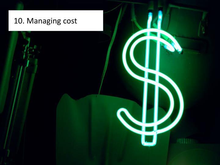 10. Managing cost