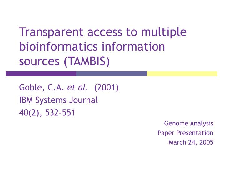 transparent access to multiple bioinformatics information sources tambis n.