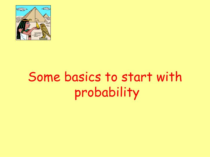 some basics to start with probability