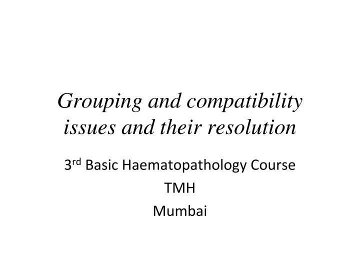 grouping and compatibility issues and their resolution n.