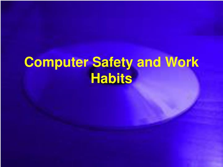 computer safety and work habits n.