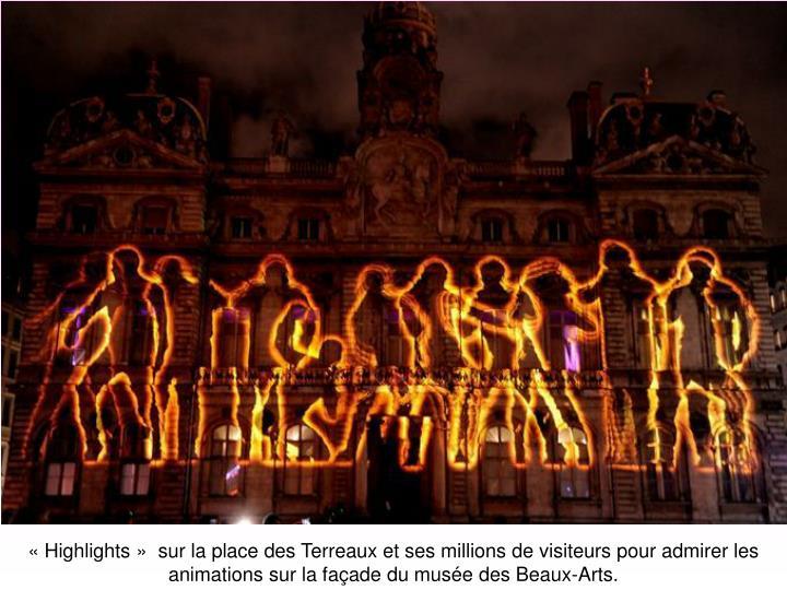 «Highlights» sur la place des Terreaux et ses millions de visiteurs pour admirer les animations sur la façade du musée des Beaux-Arts.
