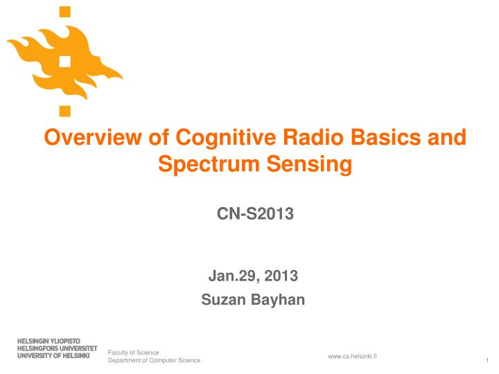 overview of cognitive radio basics and spectrum sensing cn s2013 n.