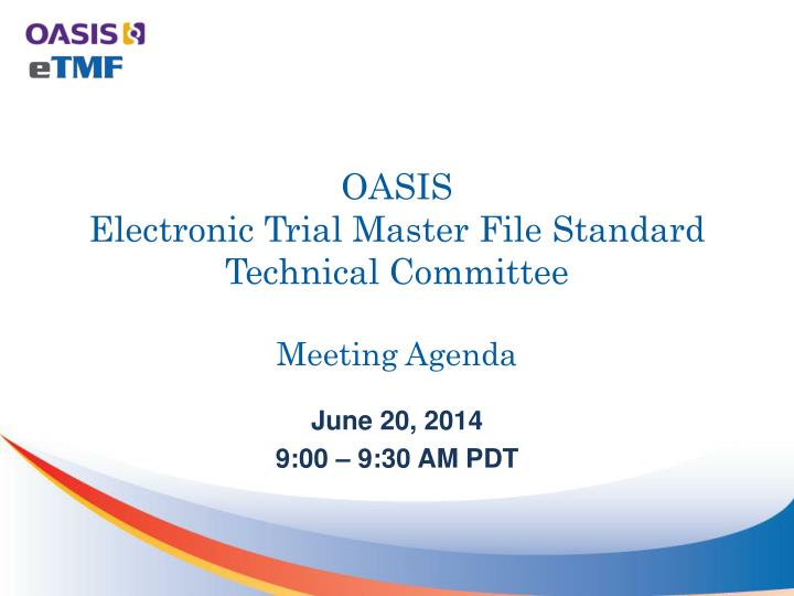 oasis electronic trial master file standard technical committee meeting agenda n.
