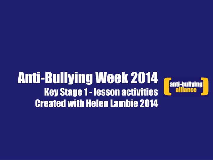 anti bullying week 2014 key stage 1 lesson activities created with helen lambie 2014 n.