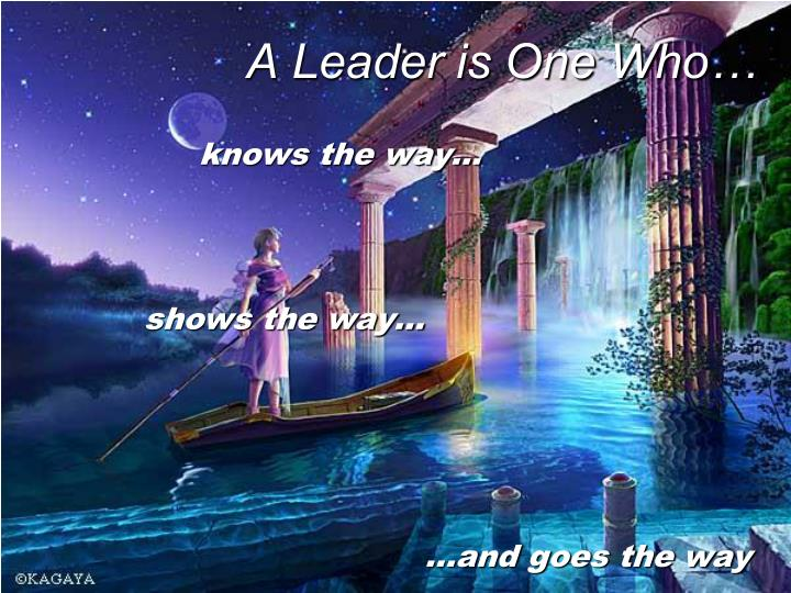 A Leader is One Who…