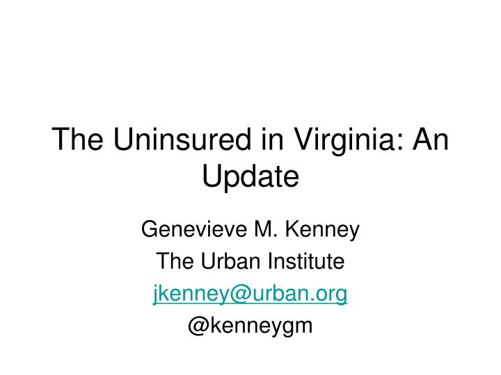the uninsured in virginia an update n.