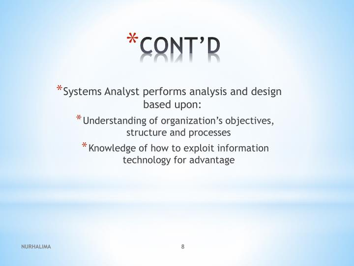 Systems Analyst performs analysis and design based upon: