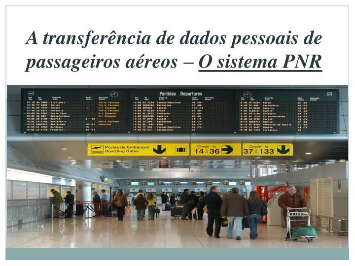 A transferência de dados pessoais de passageiros aéreos –