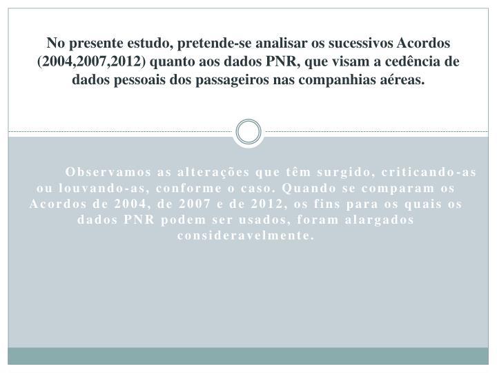 No presente estudo, pretende-se analisar os sucessivos Acordos (2004,2007,2012) quanto aos dados PNR, que visam a cedência de dados pessoais dos passageiros nas companhias aéreas.
