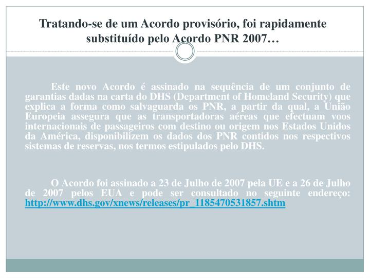 Tratando-se de um Acordo provisório, foi rapidamente substituído pelo Acordo PNR 2007…