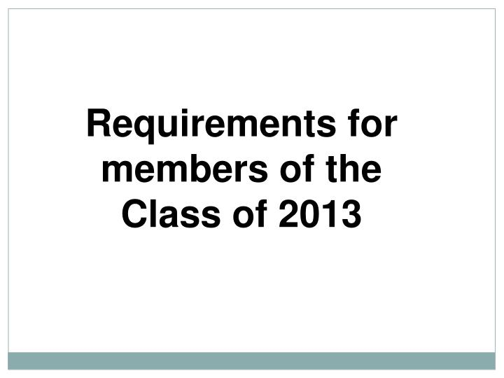 Requirements for members of the Class of 2013