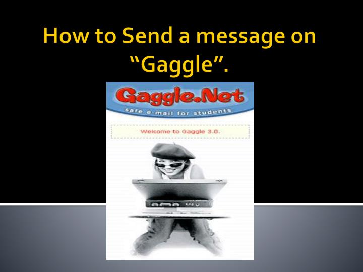 how to send a message on gaggle n.
