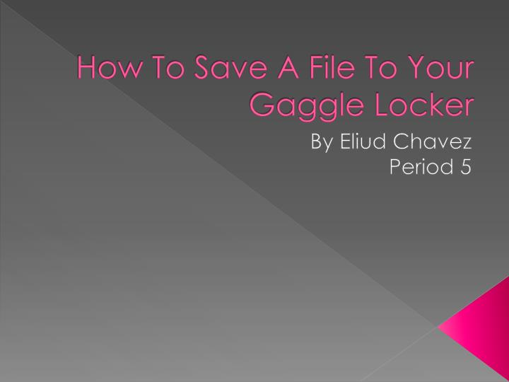 how to save a file to your gaggle locker n.