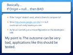 basically if origin null then bad
