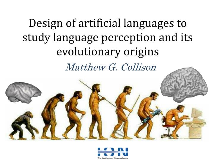 design of artificial languages to study language perception and its evolutionary origins n.