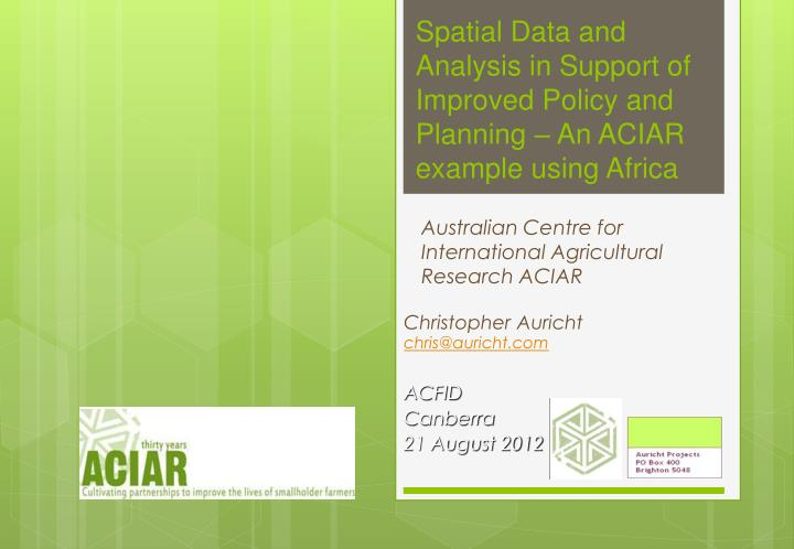spatial data and analysis in support of improved policy and planning an aciar example using africa