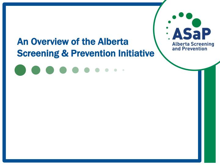 an overview of the alberta screening prevention initiative n.