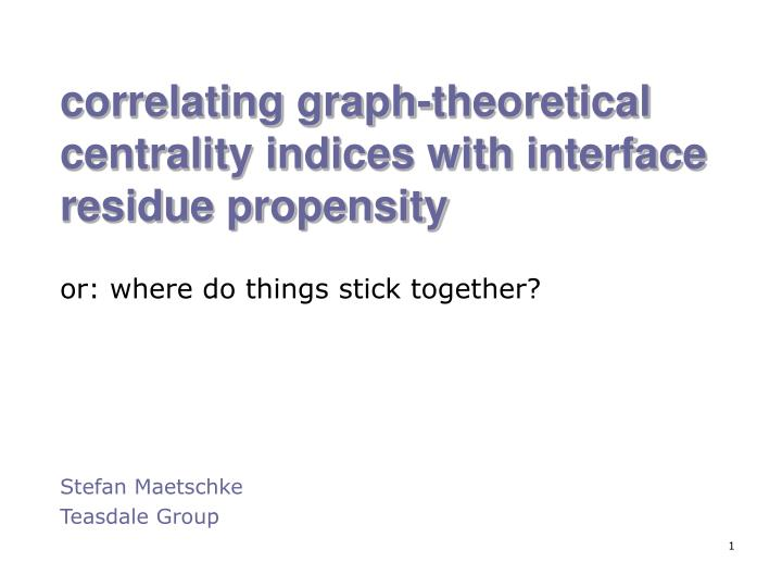 correlating graph theoretical centrality indices with interface residue propensity n.