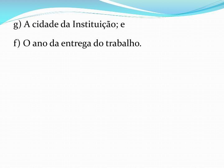 g) A cidade da Instituição; e