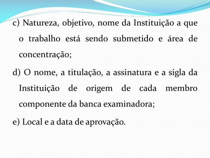 c) Natureza, objetivo, nome da Instituição a que o trabalho está sendo submetido e área de concentração;