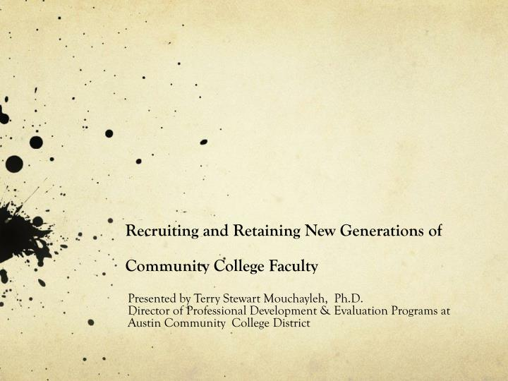 recruiting and retaining new generations of community college faculty n.