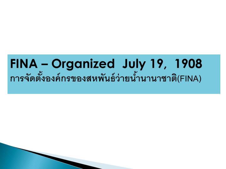 FINA – Organized  July 19,  1908