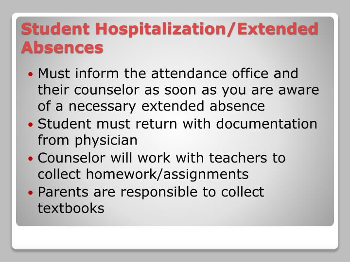 Must inform the attendance office and their counselor as soon as you are aware of a necessary extended absence