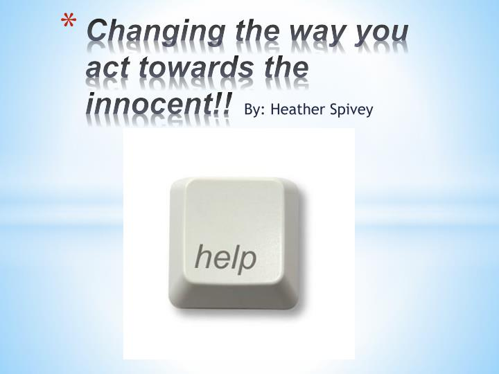 changing the way you act towards the innocent n.