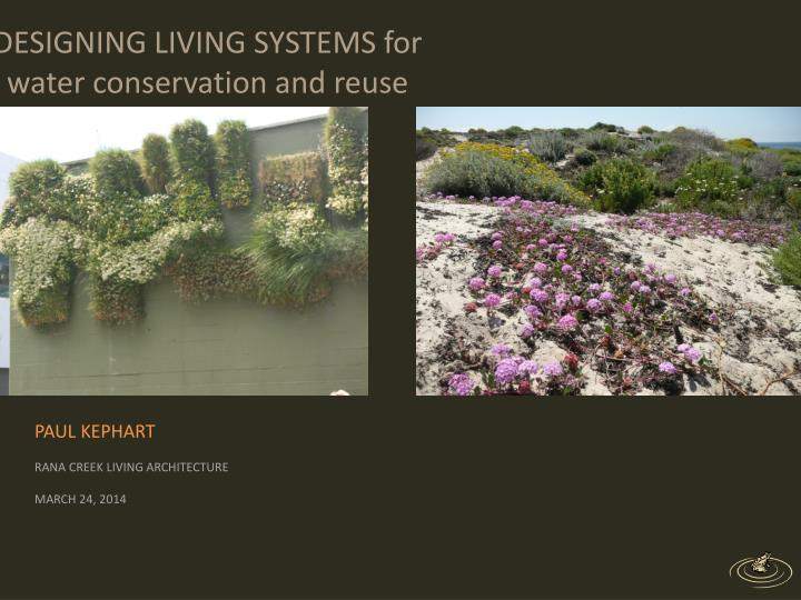 DESIGNING LIVING SYSTEMS for water conservation and reuse