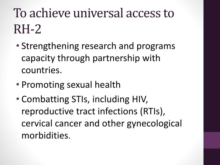 To achieve universal access to RH