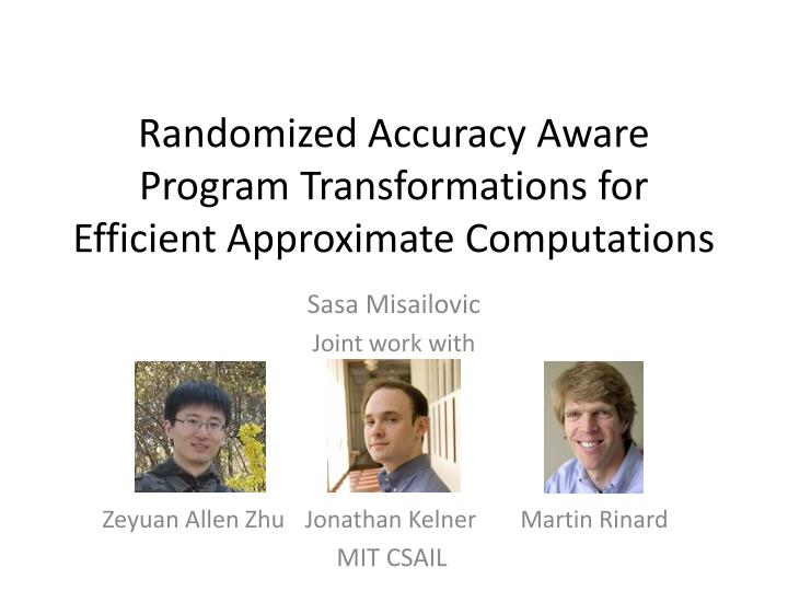 randomized accuracy aware program transformations for efficient approximate computations n.