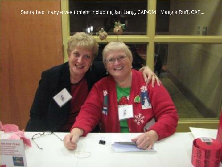 Santa had many elves tonight including Jan Lang, CAP-OM , Maggie Ruff, CAP…