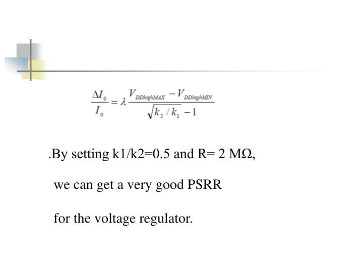 .By setting k1/k2=0.5 and R= 2 MΩ,