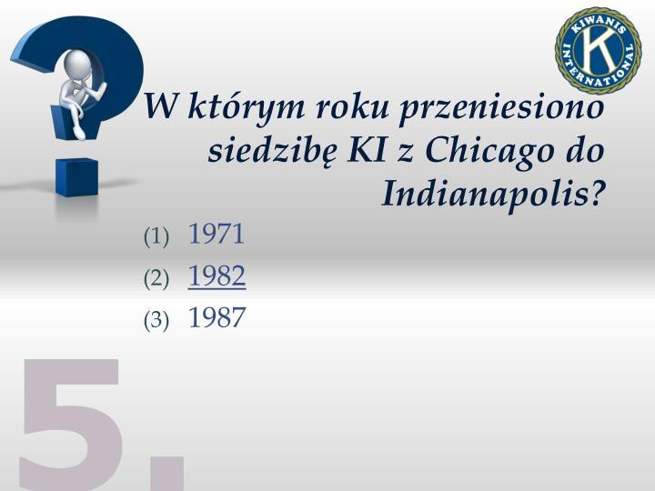 W którym roku przeniesiono siedzibę KI z Chicago do Indianapolis?