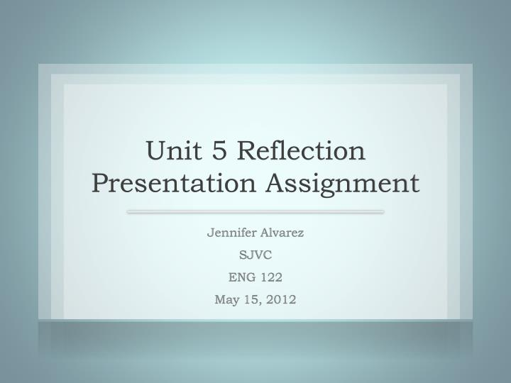 Unit 5 Reflection Presentation Assignment