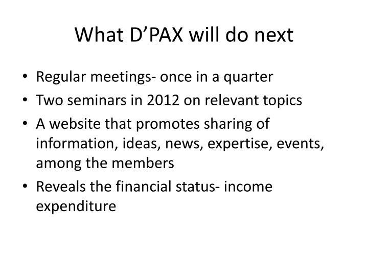 What D'PAX will do next