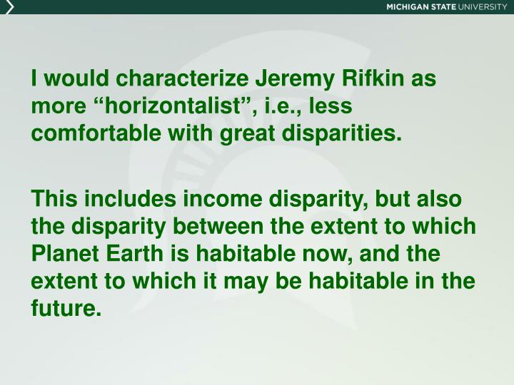 I would characterize Jeremy Rifkin as more ""