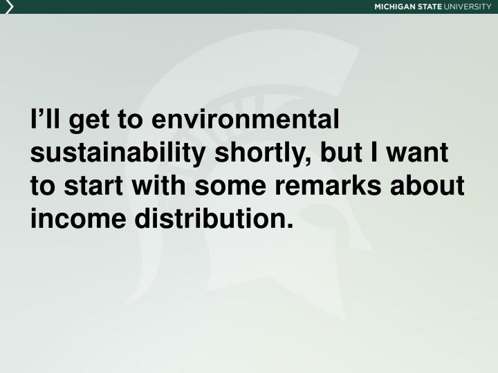 I'll get to environmental sustainability shortly, but I want to start with some remarks about income distribution.