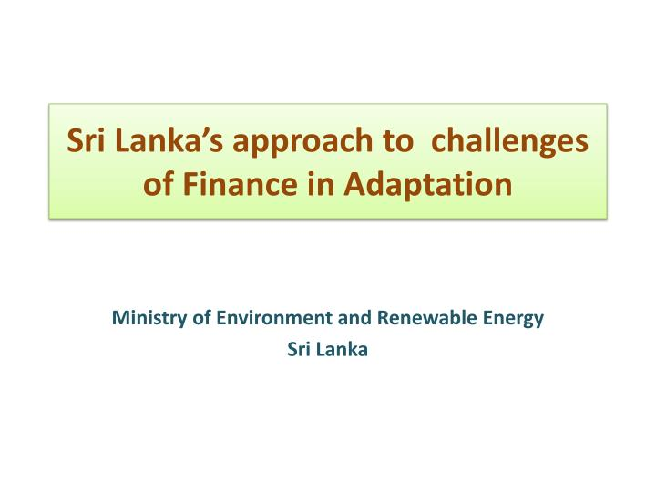 sri lanka s approach to challenges of finance in adaptation n.