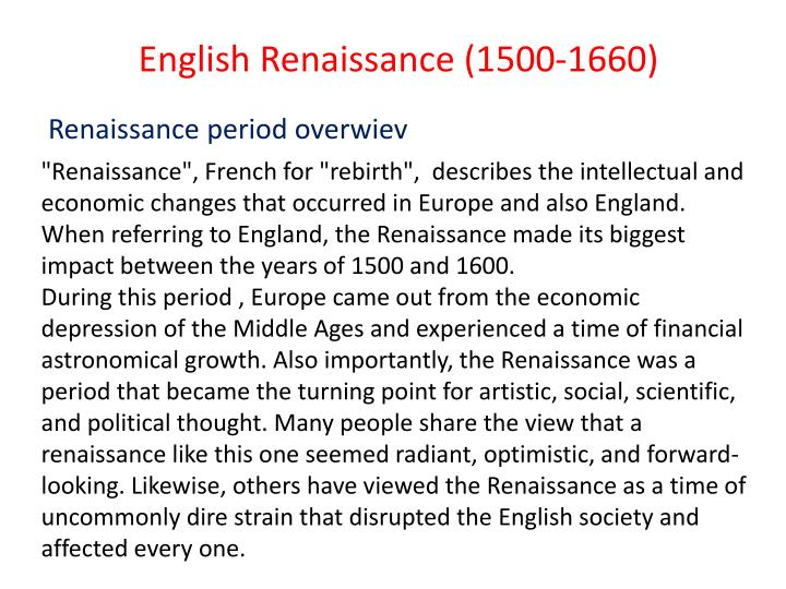 the many changes that came with the renaissance period The renaissance is considered the rebirth or the early modern period this period in history was a time of enlightenment, where some of the greatest poetry, medicine, discovery, art, and many other achievements were accomplished during this time.