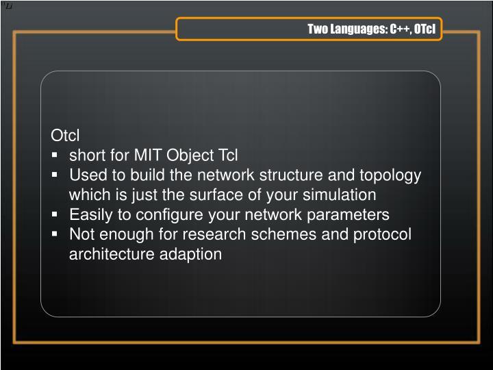 Two Languages: C++, OTcl