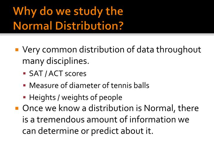 Why do we study the normal distribution
